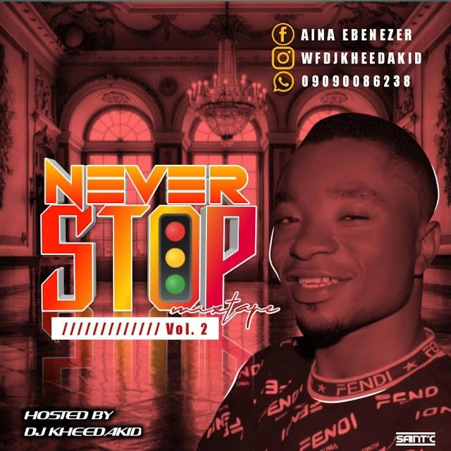 [Mixtape] Dj Kheedakid – Never Stop Mixtape