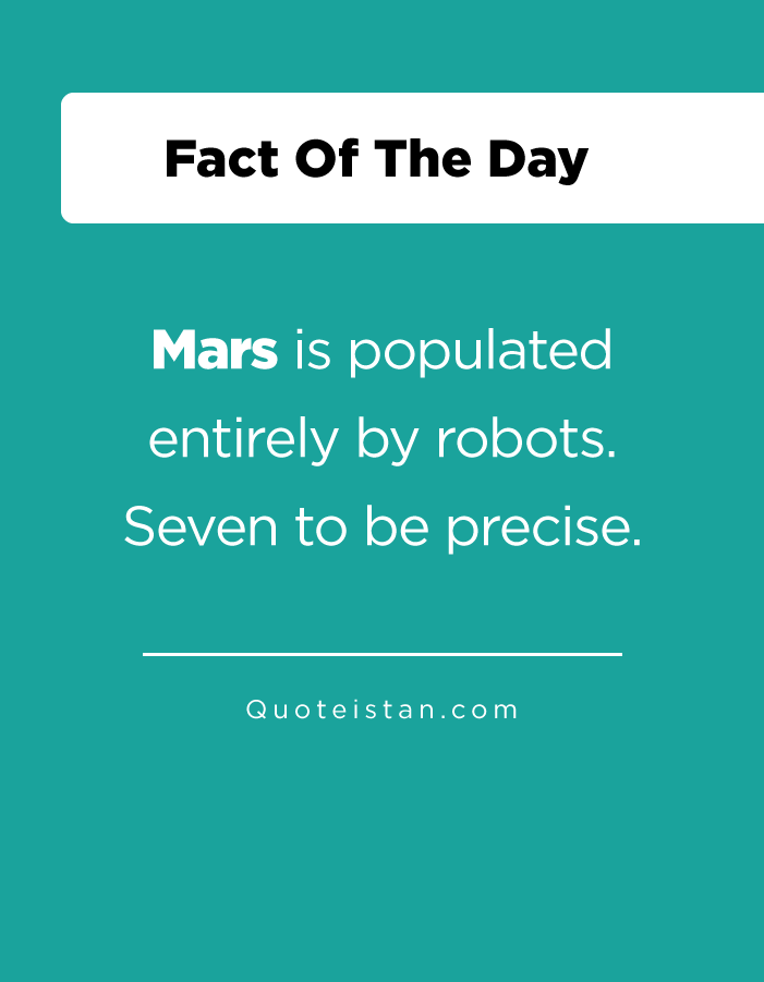 Mars is populated entirely by robots. Seven to be precise.