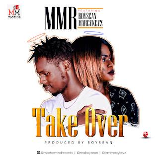 MUSIC: MMR FT. Boysean X Marcykeyz - Take Over