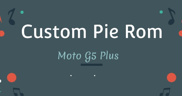 UPDATE- Its ArrowOS) The First Custom Pie ROM For Moto G5 Plus