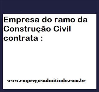 Empresa do ramo da Construção Civil contrata