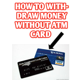 HOW TO WITHDRAW MONEY WITHOUT ATM CARD?