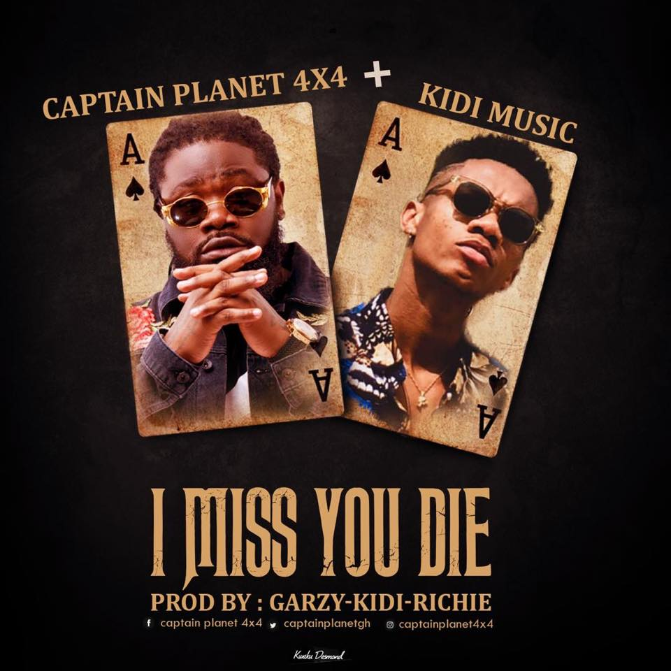 Captain Planet (4x4) - I Miss You Die (Feat  KiDi) (Prod  By