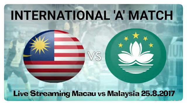 Live Streaming Macau vs Malaysia 25.8.2017 Friendly Match