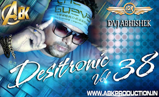 Desitronic-Vol-38-Abk-Production-DJ-Abhishek-kanpur-download-latest-album-indiandjremix