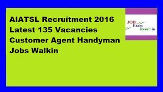 AIATSL Recruitment 2016 Latest 135 Vacancies Customer Agent Handyman Jobs Walkin
