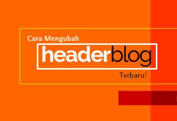 Cara Mengubah Header Blog dengan Gambar