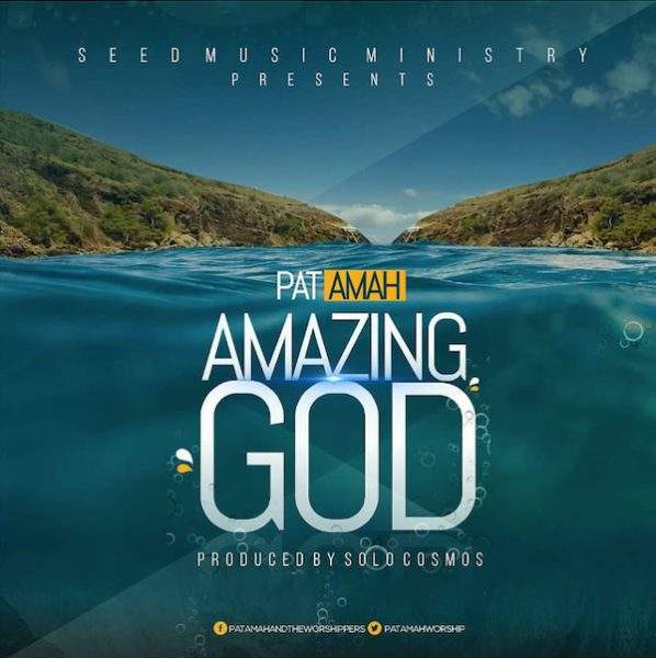 DOWNLOAD MUSIC: Pat Amah – Amazing God  mp3 | GOSPELclimax | FREE