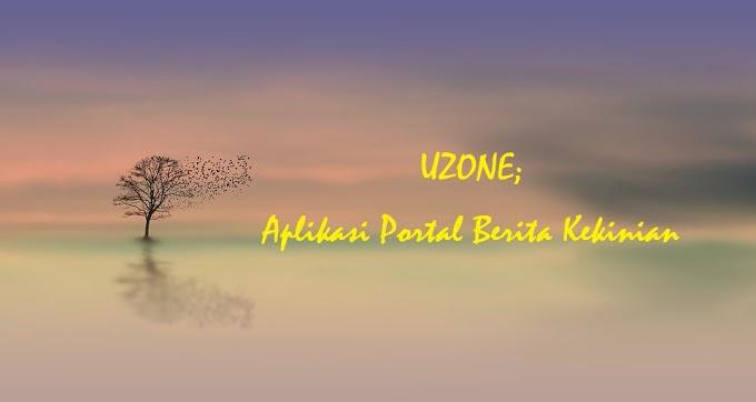 UZONE; APLIKASI PORTAL BERITA KEKINIAN YANG MEMENUHI KEBUTUHAN INFORMASI KITA