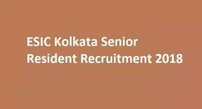 ESIC Senior Resident Recruitment 2018-19 - Apply Online for 28 Post www.bengalstudent.in