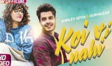 Shirley Setia,Gurnazar new single punjabi song Koi Vi Nahi Best Punjabi single album Koi Vi Nahi 2018 week