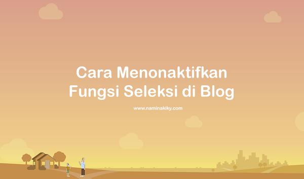 Cara Menonaktifkan Fungsi Seleksi di Blog
