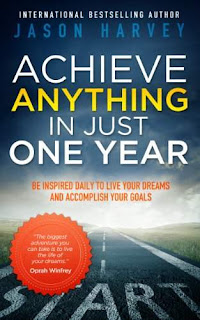 Achieve Anything In Just One Year - a self-help book that actually helps by Jason Harvey