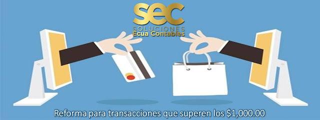 Todo  pago por  transacciones  superiores a  $ 1,000.00  obligatoriamente deberá utilizar cualquier institución del sistema financiero.