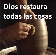 DIOS RESTAURA TODAS LAS COSAS