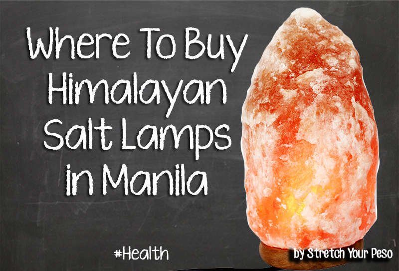 Where To Buy Himalayan Salt Lamps in Manila Stretch Your Peso