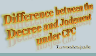 https://www.lawnotes4u.in/2019/03/difference-between-decree-and-judgment-under-CPC.html