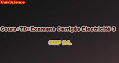 Cours+TD+Examens Corrigés Electricité 3 SMP S4.