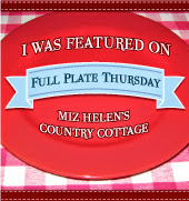 Full Plate Thursday Feature at Miz Helen's Country Cottage