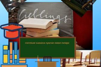membuat suasana nyaman dan kondusif dalam belajar dan pembelajaran