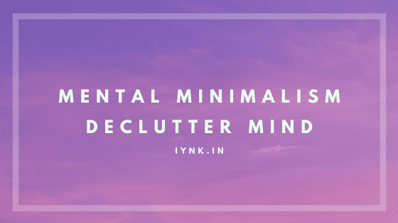 How to Attain Mental Minimalism: Declutter Mind