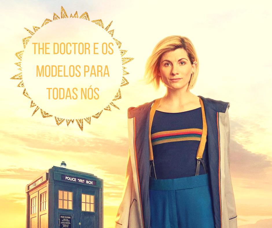 The Doctor e os modelos para todas nós