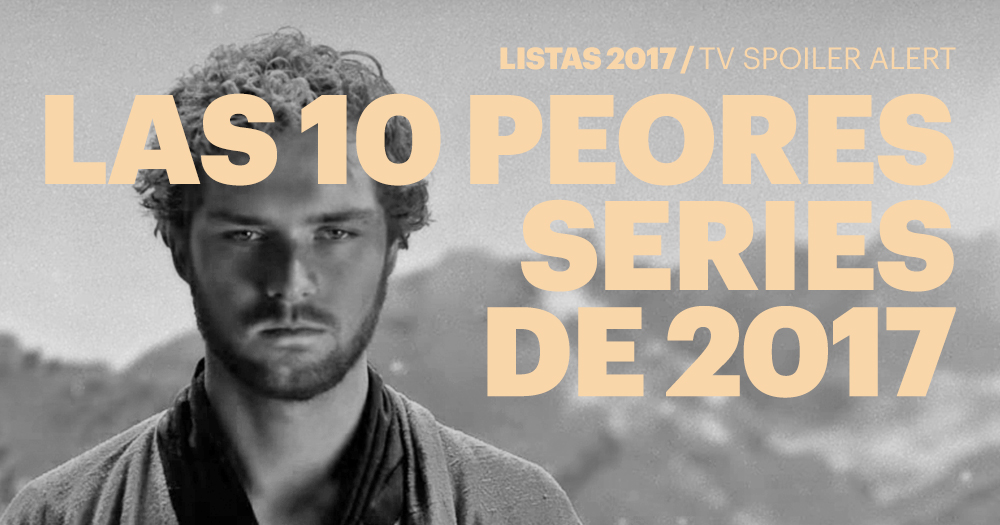 Las 10 peores series de televisión de 2017
