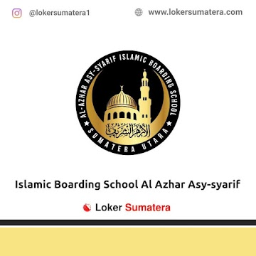 Lowongan Kerja Medan: Islamic Boarding School Al Azhar Asy-syarif Juni 2021