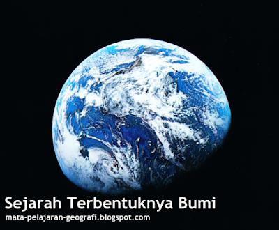 Bumi, Sejarah Bumi, Terbentuknya Bumi, Sejarah Terbentuknya Bumi, Sejarah Singkat Terbentuknya Bumi.