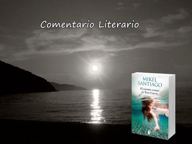 Comentario: El extraño verano de Tom Harvey. Mikel Santiago. Blog Negro sobre Blanco. María Loreto Navarro