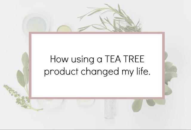 How 'Tea Tree' has changed my life.