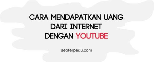 Cara Mendapatkan Uang dari Internet melalui YouTube