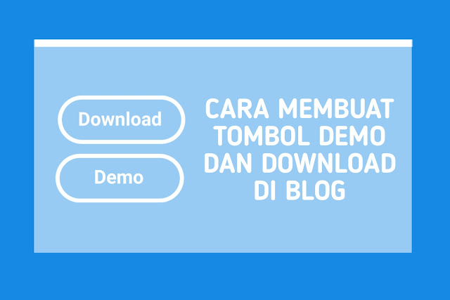 Cara Membuat Tombol Demo dan Download di Blog