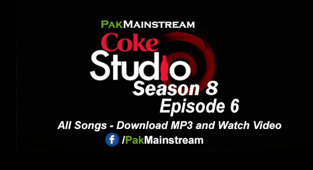 Coke Studio Season 8 Episode 6 All Songs MP3 Download