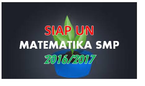 KUMPULAN SOAL SIAP UN MATEMATIKA SMP 2016/2017 SESEUAI KISI KISI