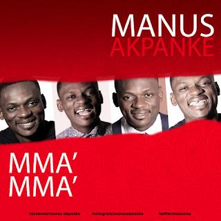 MUSIC: Manus Akpanke - Mma Mma | @manuzmx