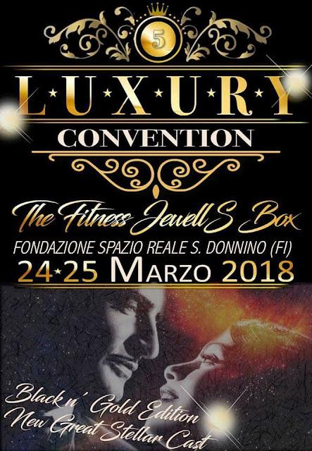 Luxury Convention - Black&Gold Edition, 24-25 marzo 2018 a San Donnino Campi Bisenzio (FI)    Torna anche nel 2018 la Luxury Conventioon di Loredana Caporizzi ed Andrea Mori. Si terra` il 24 e 25 Marzo a San Donnino, Firenza, presso il meraviglioso Spazio Reale.