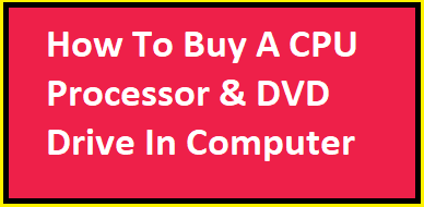 How To Buy A CPU Processor & DVD DriveIn Computer