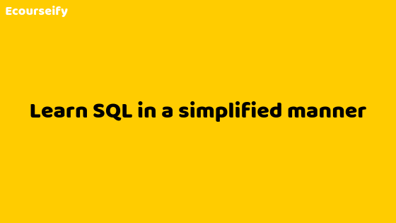 Learn SQL in a simplified manner