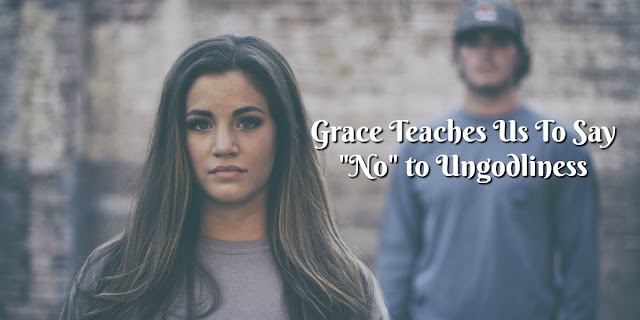 "God's grace teaches us to say ""No"" to ungodliness"