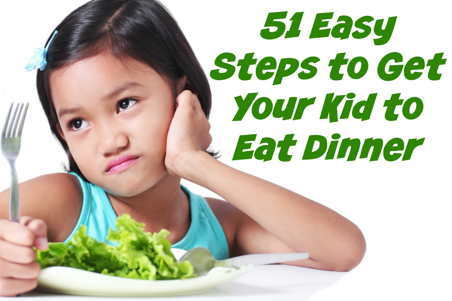 51 Easy Steps to Get Your Kid to Eat Dinner