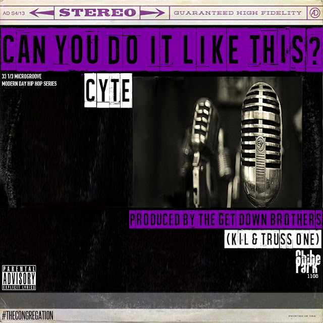 Buy The Album When I Drop It: Can You Do It Like This? - Cyte (Produced by Kil & Truss One)