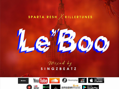 DOWNLOAD MP3: Sparta Resh X Killertunes - Le'Boo