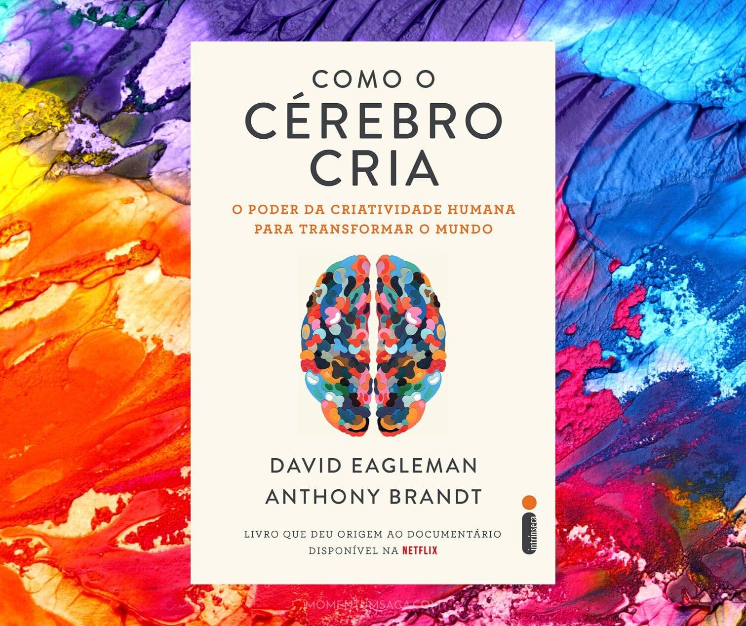 Resenha: Como o cérebro cria, de David Eagleman e Anthony Brandt