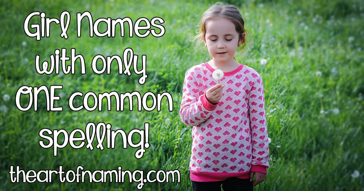 The Art of Naming: Girl Names with Only One Common Spelling