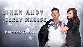 Lirik Lagu Dibatas Kota Ini - Jihan Audy Feat Gerry Mahesa