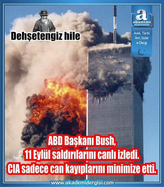 ABD Başkanı Bush, 11 Eylül saldırılarını canlı izledi. CIA saldırıları engellemedi, sadece can kayıplarını minimize etti.