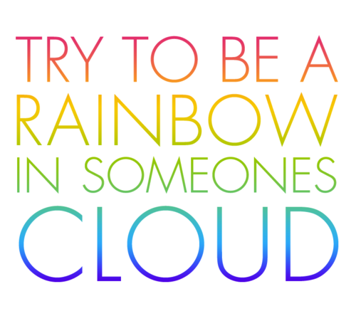 try to be a rainbow in someones cloud quotes