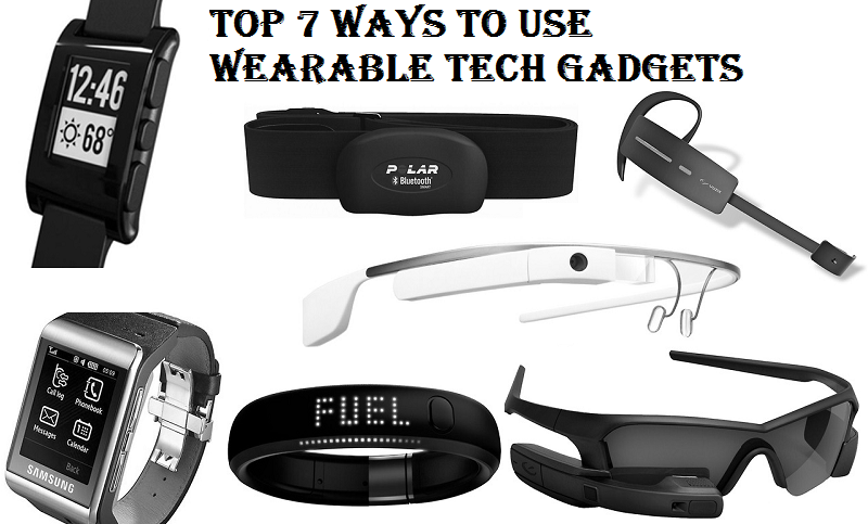 Top 7 Ways to Use Wearable Tech Gadgets for Business & Personal Benefits