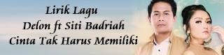 Lirik Lagu Delon ft Siti Badriah - Cinta Tak Harus Memiliki